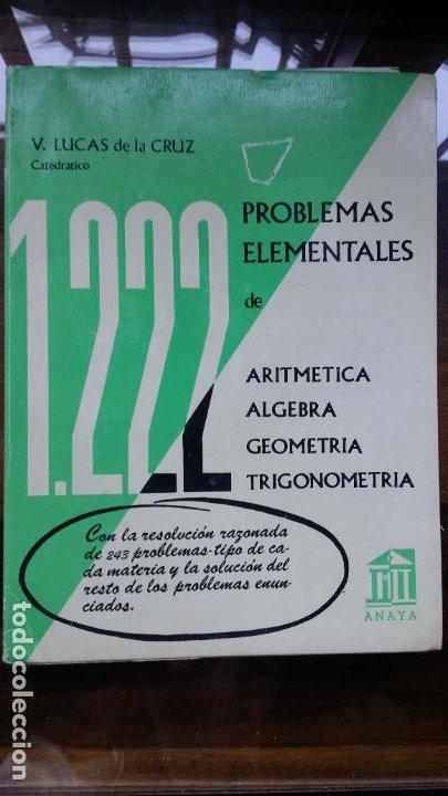 1222 PROBLEMAS ELEMENTALES DE ARITMETICA ALGEBRA GEOMETRIA Y TRIGONOMETRIA V. LUCAS DE LA CRUZ ANAYA (Libros de Segunda Mano - Ciencias, Manuales y Oficios - Física, Química y Matemáticas)