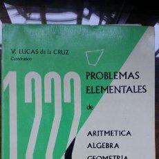Libros de segunda mano de Ciencias: 1222 PROBLEMAS ELEMENTALES DE ARITMETICA ALGEBRA GEOMETRIA Y TRIGONOMETRIA V. LUCAS DE LA CRUZ ANAYA. Lote 194959470