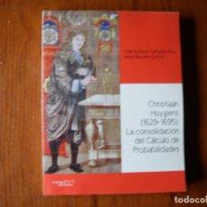 Libros de segunda mano de Ciencias: LIBRO CHRISTIAAN HUYGEENS LA CONSOLIDACIÓN DEL CALCULO DE PROBABILIDADES. Lote 195077551