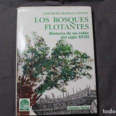 Libros de segunda mano: LOS BOSQUES FLOTANTES. HISTORIA DE UN ROBLE DEL SIGLO XVIII. GASPAR DE ARANDA Y ANTÓN. Lote 195203142