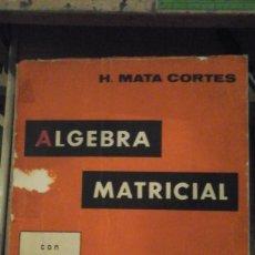 Libros de segunda mano de Ciencias: ÁLGEBRA MATRICIAL (MADRID, 1966). Lote 195226088