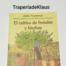Libros de segunda mano: EL CULTIVO DE FRUTALES Y HIERBAS - JOHN SEYMOUR - TDK29. Lote 195237648