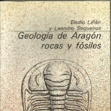 Libros de segunda mano: GEOLOGÍA DE ARAGÓN. ROCAS Y FÓSILES -- ELADIO LIÑÁN Y LEANDRO SEQUEIROS. Lote 195333295