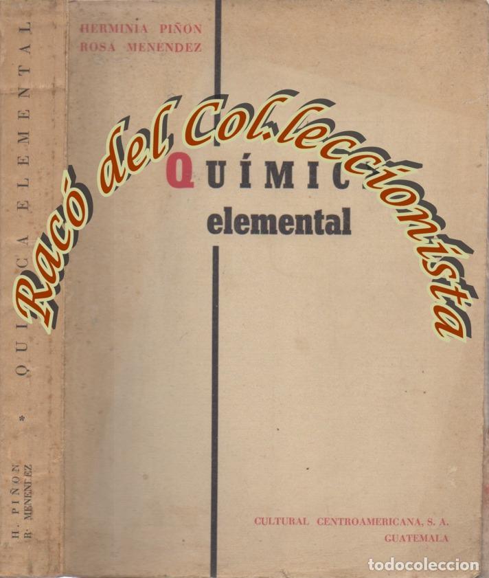 QUIMICA ELEMENTAL, HERMINIA PIÑON Y ROSA MENENDEZ, CULTURAL CENTROAMERICANA, 1962 (Libros de Segunda Mano - Ciencias, Manuales y Oficios - Física, Química y Matemáticas)