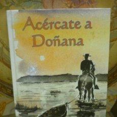 Libros de segunda mano: ACÉRCATE A DOÑANA, DE JOSÉ MARÍA SÁNCHEZ BRONCANO. ILUSTRADO POR FERNANDO ESPINOSA DE LA FUENTE.. Lote 195437057