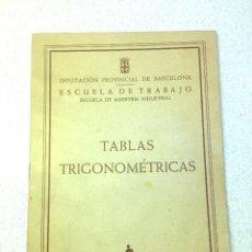Libros de segunda mano de Ciencias: TABLAS TRIGONOMÉTRICAS - ESCUELA DE TRABAJO DE LA DIPUTACIÓN PROVINCIAL DE BARCELONA - 1959. Lote 195482937