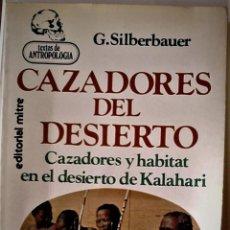 Libros de segunda mano: G. SILBERBAUER - CAZADORES DEL DESIERTO (CAZADORES Y HABITAT EN EL DESIERTO DE KALAHARI). Lote 195494447