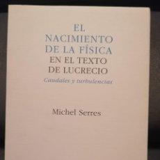 Libros de segunda mano de Ciencias: EL NACIMIENTO DE LA FISICA EN EL TEXTO DE LUCRECIO CAUDALES Y TURBULENCIAS -IMPECABLE-. Lote 195503400