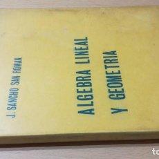 Libros de segunda mano de Ciencias: ALGEBRA LINEAL Y GEOMETRIA - J SANCHO SAN ROMAN - K301. Lote 195575556