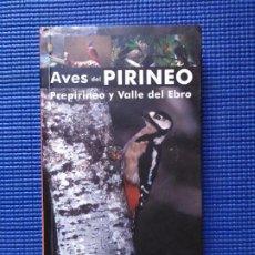 Libros de segunda mano: AVES DEL PIRINEO PREPIRINEO Y VALLE DEL EBRO PAJAROS BIRDS. Lote 196342731
