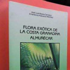 Libros de segunda mano: FLORA EXÓTICA DE LA COSTA GRANADINA. ALMUÑECAR. ROSÚA CAMPOS, J.L. Y ALABARCE PERTÍÑEZ, EMERENCIA.. Lote 196750171