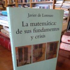 Livres d'occasion: LA MATEMATICA: DE SUS FUNDAMENTOS Y CRISIS. JAVIER DE LORENZO. Lote 196870270