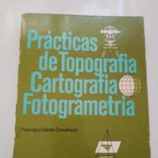 Libros de segunda mano: PRACTICAS DE TOPOGRAFIA, CARTOGRAFIA Y FOTOGRAMETRIA.- FRANCISCO VALDES DOMENECH. Lote 198534136
