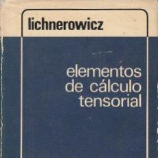 Libros de segunda mano de Ciencias: REF.0032188 ELEMENTOS DE CÁLCULO TENSORIAL / A. LICHNEROWICZ. Lote 199160642