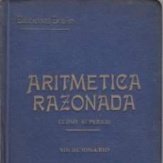 Libros de segunda mano de Ciencias: REF.0032194 TRATADO TEÓRICO PRÁCTICO DE ARITMÉTICA RAZONADA CURSO SUPERIOR. SOLUCIONARI.... Lote 199160702