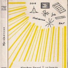 Libros de segunda mano de Ciencias: REF.0032238 ÁLGEBRA LINEAL TOMOS I Y II OBRA COMPLETA / LUIS THOMAS ARA Y M.ª E. RIOS. Lote 199160830