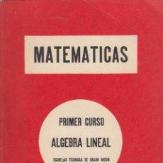 Libros de segunda mano de Ciencias: REF.0032250 MATEMATICAS. PRIMER CURSO ÁLGEBRA LINEAL PARA ESCUELAS TÉCNICAS DE GRADO ME.... Lote 199160852