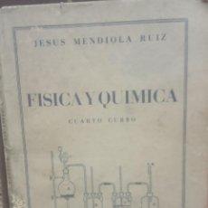 Libros de segunda mano de Ciencias: FISICA Y QUIMICA CUARTO CURSO JESUS MENDIOLA RUIZ SANTANDER 1954 . Lote 199724478