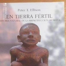 Libros de segunda mano: PETER T ELLISON - TIERRA FERTIL. HISTORIA NATURAL DE LA REPRODUCCION HUMANA FONDO CULTURA ECONOMICA . Lote 200620645