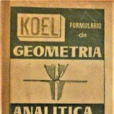 Libros de segunda mano de Ciencias: FORMULARIO DE GEOMETRÍA ANALÍTICA- KOEL. Lote 189681631