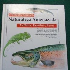 Libros de segunda mano: NATURALEZA AMENAZADA REPTILES Y PECES. Lote 202709112