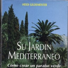 Libros de segunda mano: SU JARDÍN MEDITERRÁNEO. COMO CREAR UN PARAÍSO VERDE CON POCA AGUA. HEIDI GILDEMEISTER. Lote 203213287