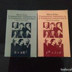 Libros de segunda mano de Ciencias: EL PENSAMIENTO MATEMÁTICO DE LA ANTIGÜEDAD A NUESTROS DÍAS TOMOS I Y II - MORRIS KLINE. ALIANZA. Lote 203213478