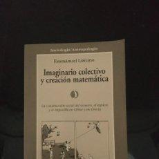 Libros de segunda mano de Ciencias: IMAGINARIO COLECTIVO Y CREACIÓN MATEMÁTICA - EMMÁNUEL LIZCANO. GEDISA. Lote 203215715