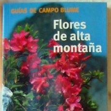 Libros de segunda mano: FLORES DE ALTA MONTAÑA - GUÍAS DE CAMPO BLUME - XAVER FINKENZELLER - ED, BLUME 2003 - VER FOTOS. Lote 204471475