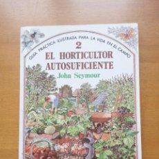 Libros de segunda mano: EL HORTICULTOR AUTOSUFICIENTE, JOHN SEYMOUR, GUIA PRACTICA ILUSTRADA PARA LA VIDA EN EL CAMPO 2. Lote 205028195