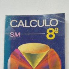 Libros de segunda mano de Ciencias: CÁLCULO 8º DE EDUCACIÓN GENERAL BÁSICA. EDICIONES SM. TDK309. Lote 205158547