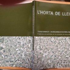 Libros de segunda mano: L'HORTA DE LLEIDA. TRANSFORMACIÓ I SALVAGUARDA D'UN ESPAI PERIURBÀ. IGNASI ALDOMÀ BUIXADE EDITOR. Lote 205456453