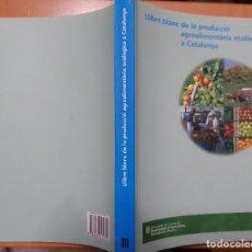 Libros de segunda mano: LLIBRE BLANC DE LA PRODUCCIÓ AGROALIMENTÀRIA ECOLÒGICA A CATALUNYA. DARP SETEMBRE 2006. Lote 205456531