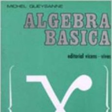 Libros de segunda mano de Ciencias: ALGEBRA BÁSICA. MICHEL QUEYSANNE. VICENS VIVES. Lote 205825468