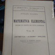 Libros de segunda mano de Ciencias: MATEMÁTICA ELEMENTAL (VOLUMEN I), FÉLIX KLEIN. L.2604-1021. Lote 206117070