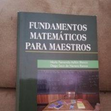 Libros de segunda mano de Ciencias: FUNDAMENTOS MATEMÁTICOS PARA MAESTROS - MARÍA FERNANDA AYLLÓN BLANCO + DIEGO SECO DE HERRERA RAMOS. Lote 206325242