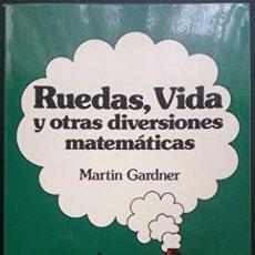 Libros de segunda mano de Ciencias: RUEDAS, VIDA Y OTRAS DIVERSIONES MATEMÁTICAS. MARTIN GARDNER. Lote 206389296