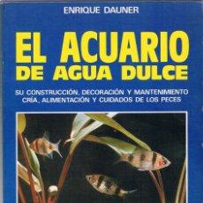 Libros de segunda mano: EL ACUARIO DE AGUA DULCE. ENRIQUE DAUNER. 1989. Lote 206496173
