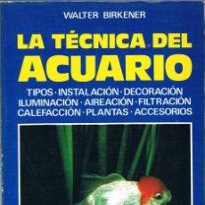 Libros de segunda mano: LA TÉCNICA DEL ACUARIO. WALTER BIRKENER. EDITORIAL DE VECCHI. Lote 206497003