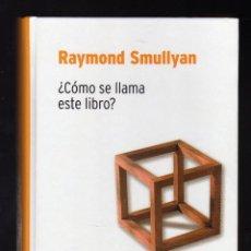 Libros de segunda mano de Ciencias: ¿CÓMO SE LLAMA ESTE LIBRO? POR RAYMOND SMULLYAN - RBA COLECCIONABLES, 2007 · 292 PÁGINAS -. Lote 206581498