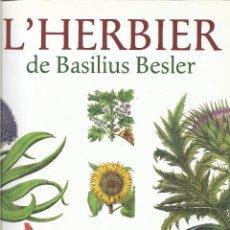 Libros de segunda mano: L'HERBIER DE BASILIUS BESLER. EL HERBARIO DE BASILIUS BESLER DEL SIGLO XVI. BOTÁNICA. NATURALEZA.. Lote 207405966