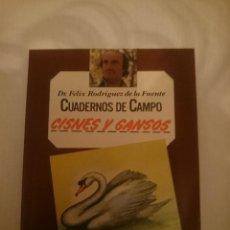Libros de segunda mano: FELIX RODRIGUEZ DE LA FUENTE -CUADERNOS DE CAMPO - CISNES Y GANSOS. Lote 207431083