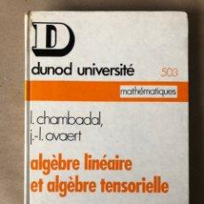 Libros de segunda mano de Ciencias: ALGÈBRE LINÉAIRE ET ALGÈBRE TENSORIELLE. L. CHAMBADAL ET J. L. OVAERT. ED. DUNOD 1968. Lote 208680860