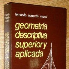 Libros de segunda mano de Ciencias: GEOMETRÍA DESCRIPTIVA SUPERIOR Y APLICADA POR FERNANDO IZQUIERDO ASENSI DE ED. DOSSAT EN MADRID 1985. Lote 208832538