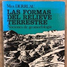 Libros de segunda mano: LAS FORMAS DE RELIEVE TERRESTRE (NOCIONES DE GEOFORMOLOGIA). MAX DERRUAU.. Lote 209066790