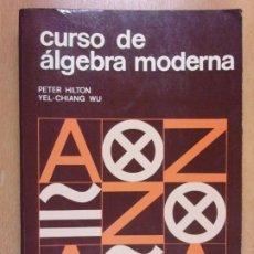 Livres d'occasion: CURSO DE ALGEBRA MODERNA / PETER HILTON - YEL-CHIANG WU / 1977. EDITORIAL REVERTÉ. Lote 209918791