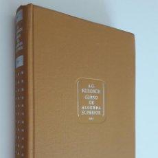 Libros de segunda mano de Ciencias: CURSO DE ÁLGEBRA SUPERIOR. A. G. KUROSCH. 3A. EDICIÓN. EDITORIAL MIR. MATEMÁTICAS SUPERIORES.. Lote 209929297