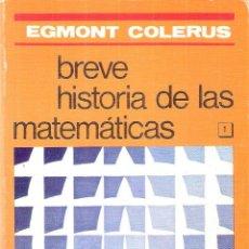 Libros de segunda mano de Ciencias: BREVE HISTORIA DE LAS MATEMATICAS - EGMONT COLERUS. Lote 210575160