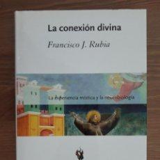 Libros de segunda mano de Ciencias: LA CONEXIÓN DIVINA. LA EXPERIENCIA MÍSTICA Y LA NEUROBIOLOGÍA - FRANCISCO J. RUBIA. Lote 211672424