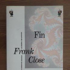 Libros de segunda mano de Ciencias: FIN. LA CATASTROFE COSMICA Y EL DESTINO DEL UNIVERSO. - CLOSE, FRANK.. Lote 211672675